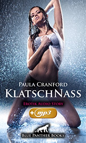 KlatschNass | Erotik Audio Story | Erotisches Hörbuch: Der Gerichtsvollzieher macht sie unglaublich geil und ... (blue panther books E-Books mit MP3 143) (Erotische Mp3)