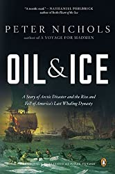 Oil & Ice: A Story of Arctic Disaster and the Rise and Fall of America's Last Whaling Dynasty by Peter Nichols (2010-09-28)