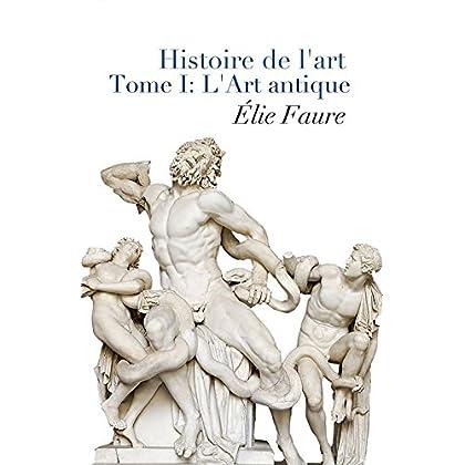 Histoire de l'art - Tome I : L'Art antique (Annotated)