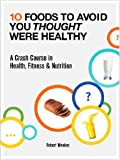 10 Foods to Avoid You Thought Were Healthy - A Crash Course in Health, Fitness & Nutrition