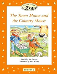 Classic Tales Beginner 2the Town Mouse and the Country Mouse: Town Mouse and the Country Mouse Beginners Level 2