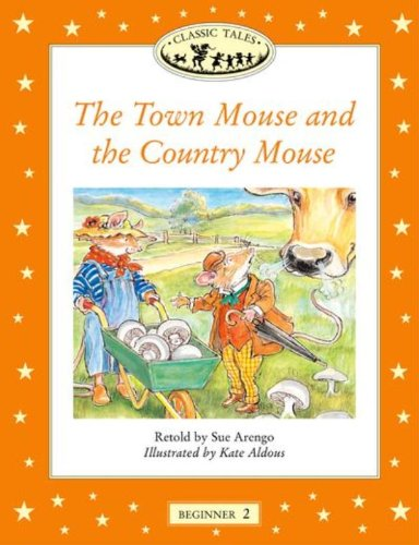 Classic Tales Beginner 2. Town Mouse: Town Mouse and the Country Mouse Beginners Level 2 (Classic Tales First Edition) por Varios Autores