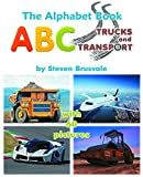 The Alphabet Book ABC Trucks and Transport: Colorfull and Cognitive Alphabet Book with 60 pictures for 2-5 Year Old Kids