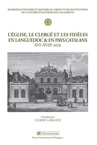 L'glise, le clerg et les fidles en Languedoc et en pays catalan: XVIe- XVIIIe sicle