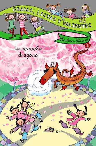 Guapas, listas y valientes. La pequeña dragona (Literatura Infantil (6-11 Años) - Guapas, Listas Y Valientes) por Beatrice Masini