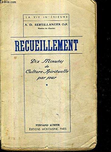 RECUEILLEMENT DIX MINUTES DE CULTURE SPIRITUELLE PAR JOUR - COLLECTION LA VIE INTERIEURE. par  A.D. SERTILLANGES (Broché)