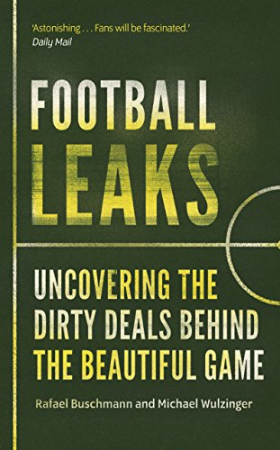 Football Leaks: Uncovering the Dirty Deals Behind the Beautiful Game por Rafael Buschmann