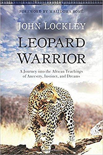 Leopard Warrior: A Journey into the African Teachings of Ancestry, Instinct, and Dreams por John Lockley