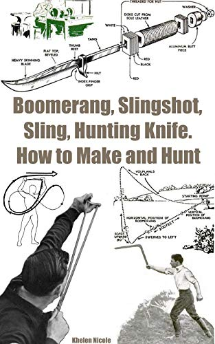 Boomerang, Slingshot, Sling, Hunting Knife. How to Make and Hunt (English Edition)