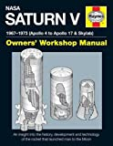 NASA Saturn V 1967-1973 (Apollo 4 to Apollo 17 & Skylab) (Owners' Workshop Manual) by David Woods (2016-08-01)