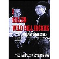 I Killed Wild Bill Hickok by Johnny Carpenter