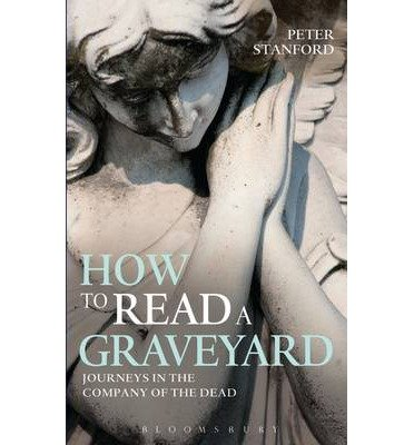 [(How to Read a Graveyard: Journeys in the Company of the Dead)] [ By (author) Peter Stanford ] [May, 2013]