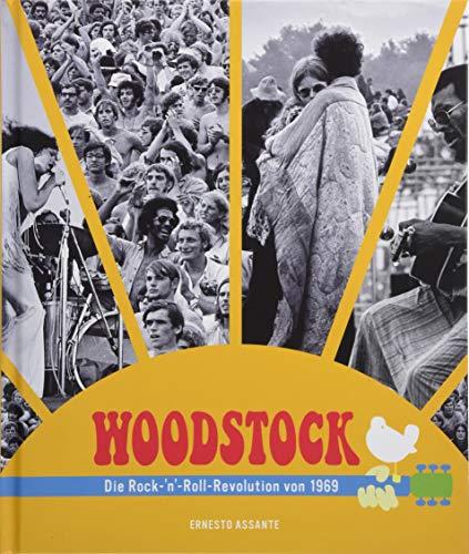 Woodstock: Die Rock-'n'-Roll-Revolution von 1969. Die Geschichte des legendären Festivals in Bildern und Interviews. Die Vorgeschichte, die Musiker, alle Konzerte.