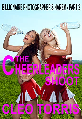 The Cheerleaders Shoot: steamy, exotic group erotica at its best (Billionaire Photographer's Harem Book 2) book cover