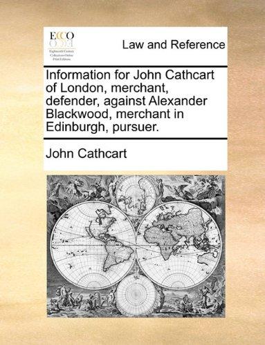Information for John Cathcart of London, merchant, defender, against Alexander Blackwood, merchant in Edinburgh, pursuer.