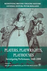Players, Playwrights, Playhouses: Investigating Performance, 1660-1800 (Redefining British Theatre History)