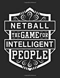 Netball The Game For Intelligent People: Netball Journal, Blank Lined Journal Notebook, 8.5 x 11 (Journals To Write In)