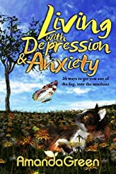Living with Depression and Anxiety: 26 ways to get you out of the fog, into the sunshine: Volume 1 (An Amanda Green Self-Help series)