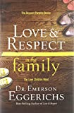Love and Respect in the Family: The Respect Parents Desire; The Love Children Need by Dr. Emerson Eggerichs (2013-11-12)