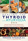 Healing the Thyroid with Ayurveda: Natural Treatments for Hashimoto's, Hypothyroidism, and Hyperthyroidism - Marianne Teitelbaum