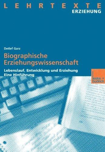 Biographische Erziehungswissenschaft: Lebenslauf, Entwicklung und Erziehung. Eine Hinführung