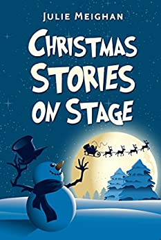 Christmas Stories on Stage: A collection of children's plays based on well-known Christmas stories (On Stage Books Book 5) by [Meighan, Julie]