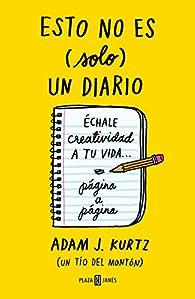 Esto no es  un diario: Échale creatividad a tu vida... página a página par Adam J. Kurtz