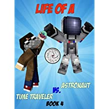 Life Of A Time Traveler vs. An Astronaut (Minecrafter Life Book 4) (English Edition)