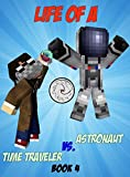 Life Of A Time Traveler vs. An Astronaut (Minecrafter Life Book 4)