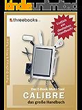 Calibre - das E-Book Multi-Tool - das große Handbuch: E-Books effektiv verwalten, konvertieren und bearbeiten - das meistverkaufte Buch zum Thema!