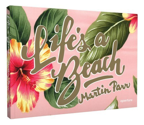 Martin Parr: Life's a Beach by Martin Parr (2013) Hardcover