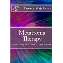 [ METATRONIA THERAPY: AWAKENING THE DIVINE LIGHT WITHIN ] BY Majchrzak, Tammy Lorraine ( AUTHOR )Mar-24-2012 ( Paperback )