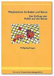 Wegbereiter für Bullen und Bären. Der Einfluss der Politik auf die Börse (DWV-Schriften zur Politikwissenschaft)