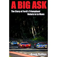 A Big Ask: The Story of Ford's Triumphant Return to Le Mans (English Edition)