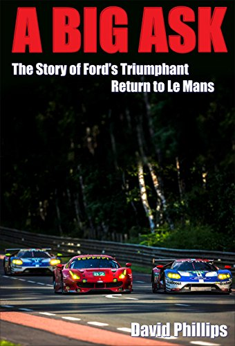 A Big Ask: The Story of Ford's Triumphant Return to Le Mans (English Edition) por David Phillips