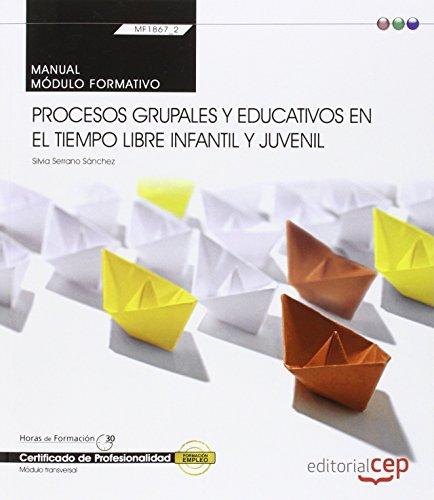 Manual. Procesos grupales y educativos en el tiempo libre infantil y juvenil (Transversal: MF1867_2). Certificados de profesionalidad - 9788468165677 por Silvia Serrano Sánchez
