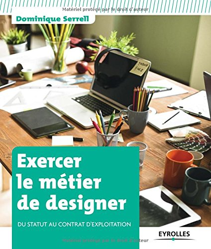 Exercer le métier de designer: Du statut au contrat d'exploitation. par Dominique Serrell