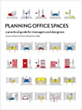 Planning Offices Spaces : A practical guide for managers and designers