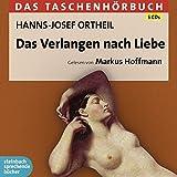 Das Verlangen nach Liebe: Das Taschenhörbuch - Hanns-Josef Ortheil
