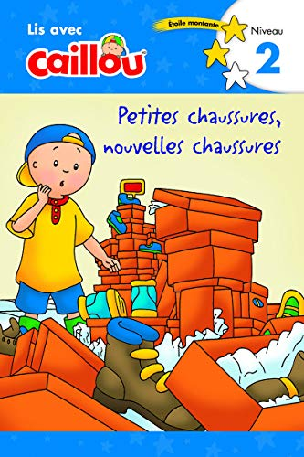 Caillou: Petites Chaussures, Nouvelles Chaussures - Lis Avec Caillou, Niveau 2 (French Edition of Caillou: Old Shoes, New Shoes) (Read with Caillou)