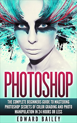 photoshop-secrets-of-color-grading-and-photo-manipulation-the-complete-beginners-guide-to-mastering-