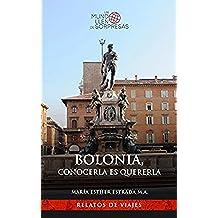 Bolonia, conocerla es quererla (Un mundo lleno de sorpresas)