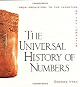 The Universal History of Numbers: From Prehistory to the Invention of the Computer by Georges Ifrah (2000-07-30)