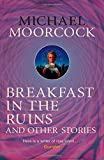 Breakfast in the Ruins and Other Stories: The Best Short Fiction Of Michael Moorcock Volume 3 by Michael Moorcock (26-Dec-2014) Paperback