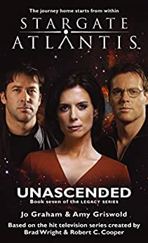 STARGATE ATLANTIS: Unascended (book 7 in the Legacy series) (Stargate Atlantis: Legacy series) by [Graham, Jo, Griswold, Amy]