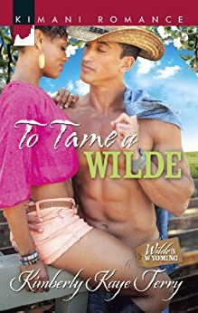 To Tame a Wilde (Mills & Boon Kimani) (Wilde in Wyoming, Book 5) by [Terry, Kimberly Kaye]