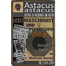 Zeitmaschinist und Philosoph - Gedenk- und Festschrift für Wolfgang Jeschke (Astacus astacus. Splitter zu Philosophie und Kultur 12)
