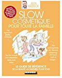 Slow Cosmétique pour toute la famille: Le guide de référence - une peau saine au naturel pour tous (GUIDE VISUEL) (French Edition)