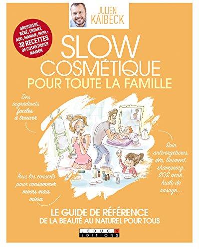 Slow Cosmétique pour toute la famille: Le guide de référence - une peau saine au naturel pour tous (GUIDE VISUEL) par Julien Kaibeck