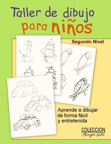Taller de Dibujo para Ninos - Segundo Nivel: Comienzo del Realismo: Volume 2 (Coleccion Borges Soto) por Roland Borges Soto
